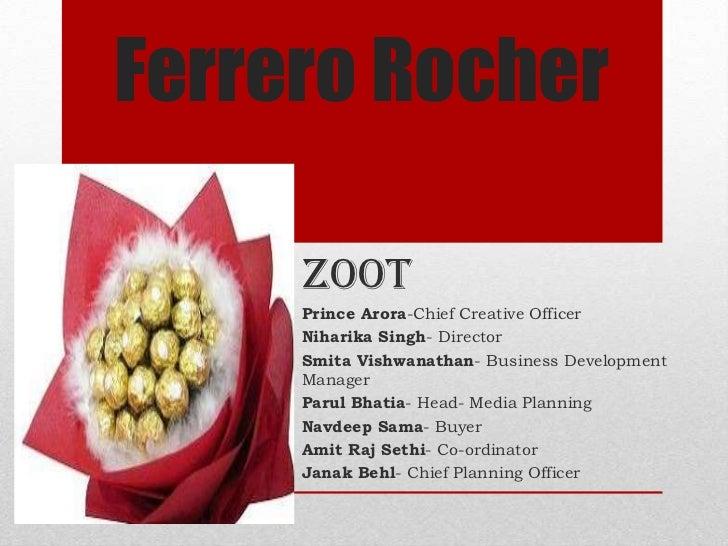 Ferrero Rocher<br />ZOOT<br />Prince Arora-Chief Creative Officer<br />Niharika Singh- Director<br />SmitaVishwanathan- Bu...
