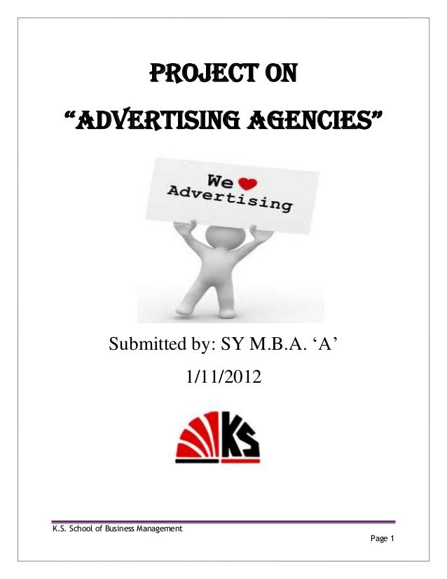 "K.S. School of Business Management Page 1 PROJECT ON ""ADVERTISING AGENCIES"" Submitted by: SY M.B.A. 'A' 1/11/2012"