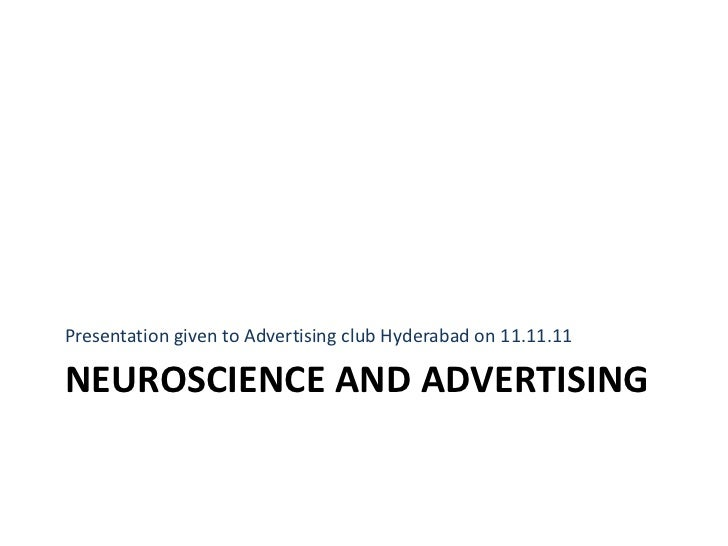 Presentation given to Advertising club Hyderabad on 11.11.11NEUROSCIENCE AND ADVERTISING