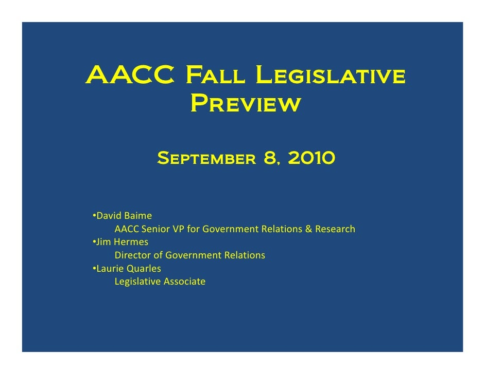 AACC Fall Legislative      Preview               September 8, 2010   •DavidBaime      AACCSeniorVPforGovernmentRelat...