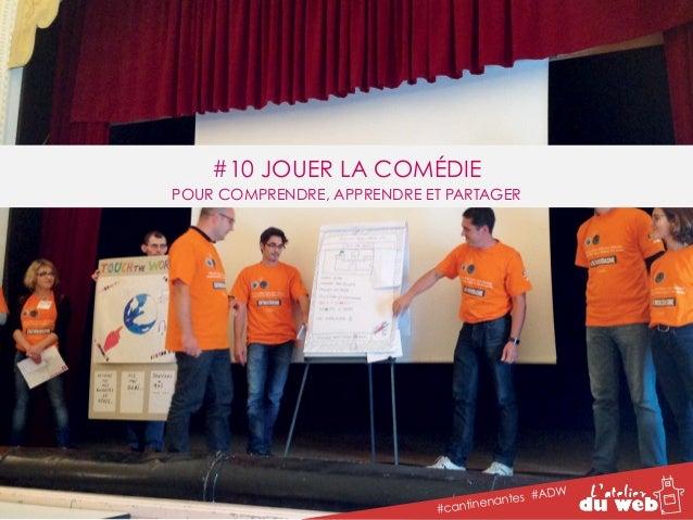 #10 JOUER LA COMÉDIE  POUR COMPRENDRE, APPRENDRE ET PARTAGER  #cantinenantes #ADW