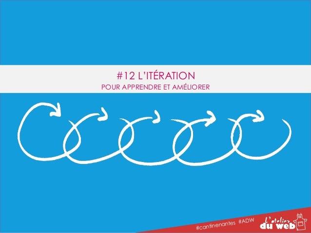 #12 L'ITÉRATION  POUR APPRENDRE ET AMÉLIORER  #cantinenantes #ADW