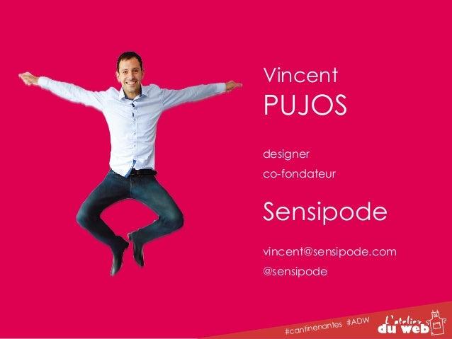 Vincent  PUJOS  designer  co-fondateur  Sensipode  vincent@sensipode.com  @sensipode  #cantinenantes #ADW