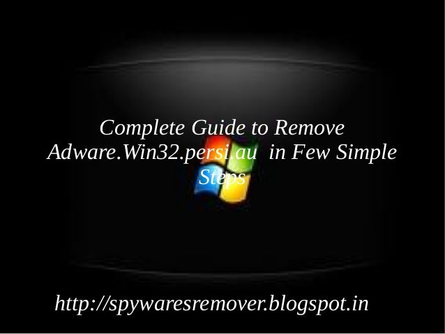 Complete Guide to RemoveAdware.Win32.persi.au in Few Simple              Stepshttp://spywaresremover.blogspot.in