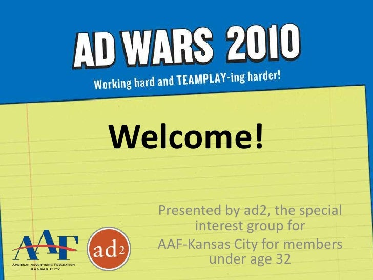 Welcome!<br />Presented by ad2, the special interest group for <br />AAF-Kansas City for members under age 32<br />