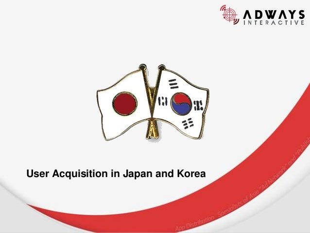 CONFIDENTIAL  User Acquisition in Japan and Korea