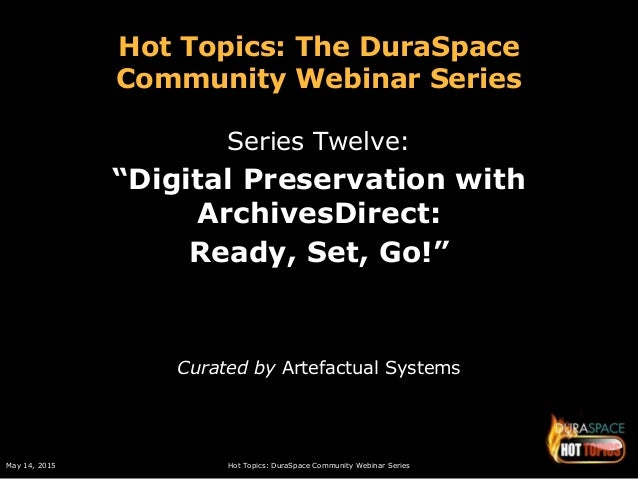 May 14, 2015 Hot Topics: DuraSpace Community Webinar Series Hot Topics: The DuraSpace Community Webinar Series Series Twel...