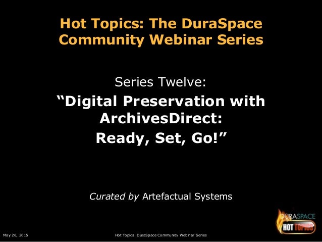 May 26, 2015 Hot Topics: DuraSpace Community Webinar Series Hot Topics: The DuraSpace Community Webinar Series Series Twel...