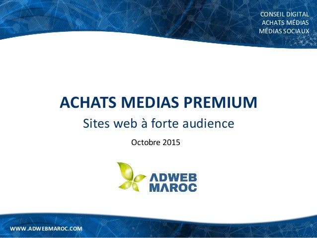 WWW.ADWEBMAROC.COM CONSEIL DIGITAL ACHATS MÉDIAS MÉDIAS SOCIAUX WWW.ADWEBMAROC.COM ACHATS MEDIAS PREMIUM Sites web à forte...