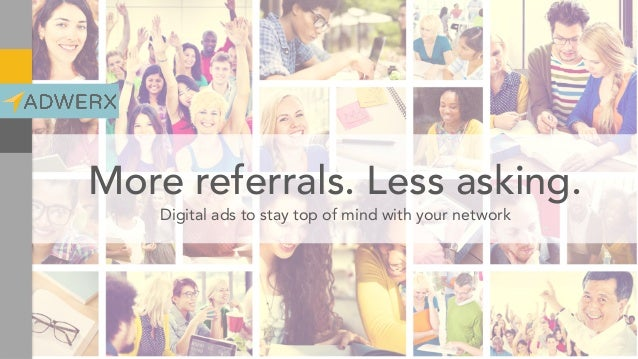 More referrals. Less asking. Digital ads to stay top of mind with your network