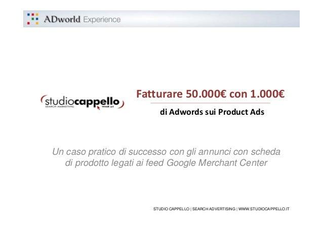 Fatturare50.000€ con1.000€                          diAdwordssuiProductAdsUn caso pratico di successo con gli annunc...