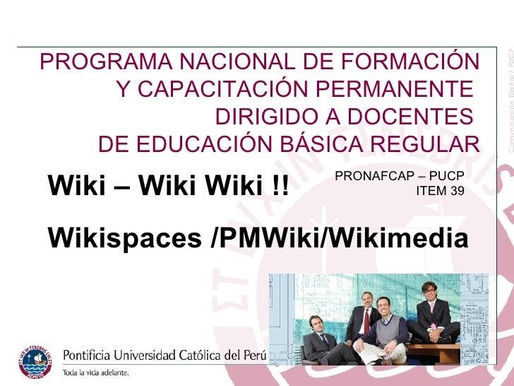 Bloque III- Trabajo Cooperativo Wiki – Wiki Wiki !! Wikispaces /PMWiki/Wikimedia Bloque   I PROGRAMA   NACIONAL   DE   FOR...