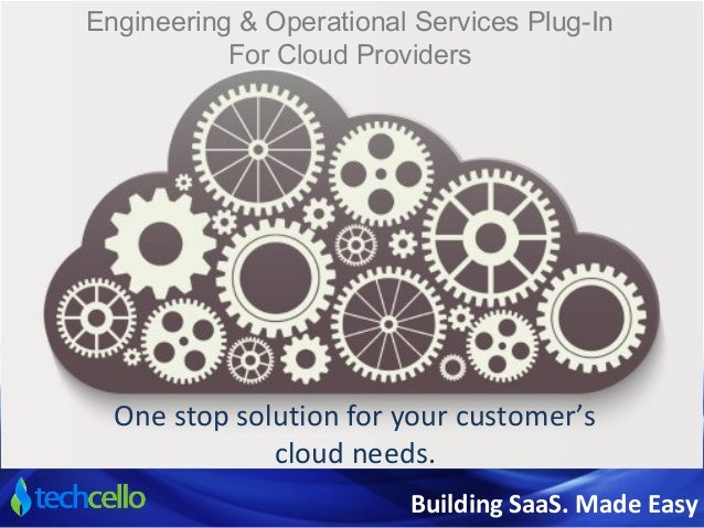 Engineering & Operational Services Plug-In For Cloud Providers Building SaaS. Made Easy One stop solution for your custome...