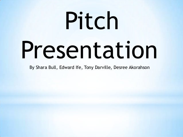 Pitch Presentation By Shara Bull, Edward Ife, Tony Darville, Desree Akorahson