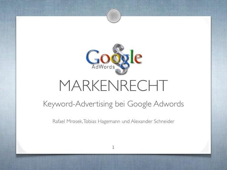 MARKENRECHT Keyword-Advertising bei Google Adwords   Rafael Mrosek, Tobias Hagemann und Alexander Schneider               ...
