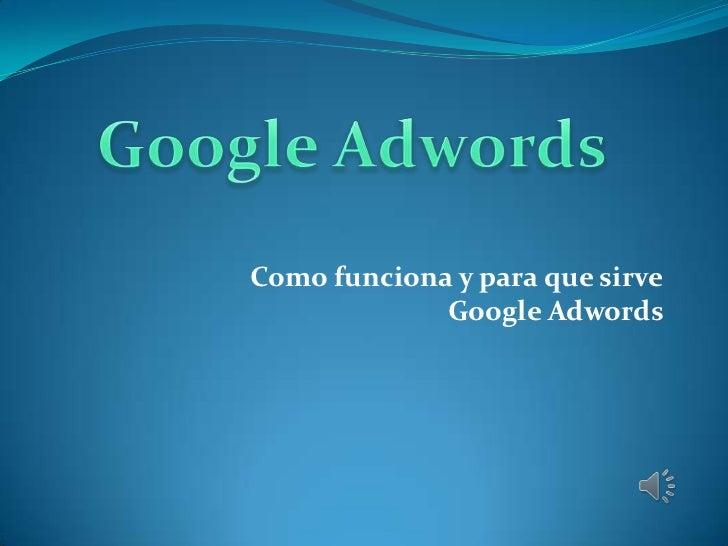 Como funciona y para que sirve             Google Adwords