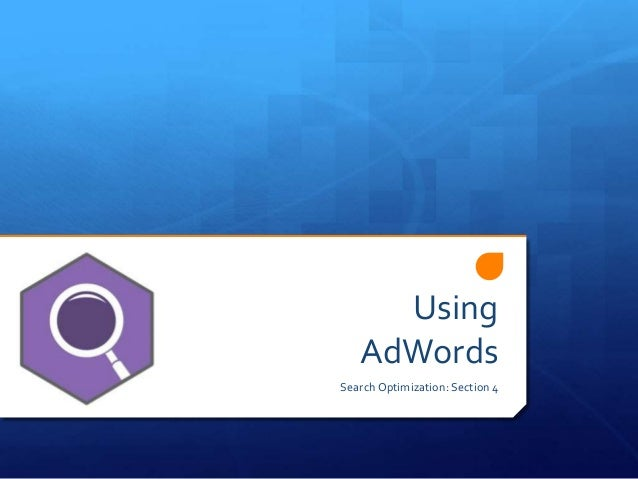 Using AdWords Search Optimization: Section 4