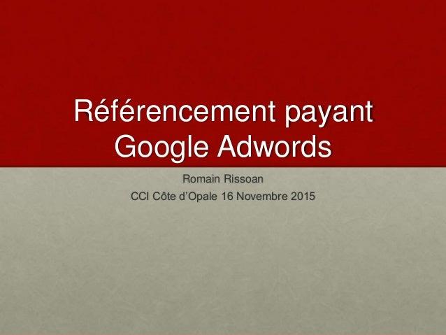 Référencement payant Google Adwords Romain Rissoan CCI Côte d'Opale 16 Novembre 2015