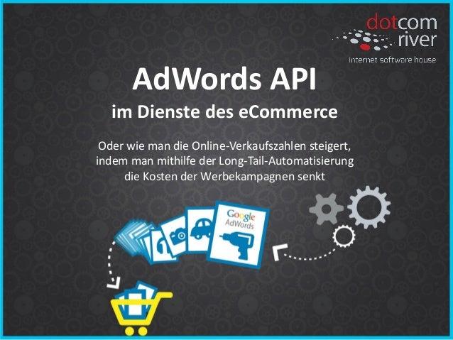 AdWords API im Dienste des eCommerce Oder wie man die Online-Verkaufszahlen steigert, indem man mithilfe der Long-Tail-Aut...
