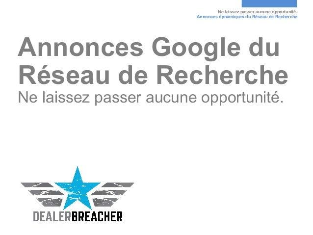 Ne laissez passer aucune opportunité. Annonces dynamiques du Réseau de Recherche Annonces Google du Réseau de Recherche Ne...