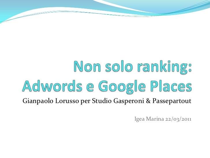 Non solo ranking: Adwords e Google Places<br />Gianpaolo Lorusso per Studio Gasperoni & Passepartout <br />Igea Marina 22/...