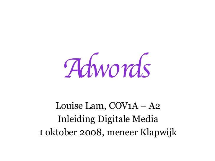 Adwords Louise Lam, COV1A – A2 Inleiding Digitale Media 1 oktober 2008, meneer Klapwijk