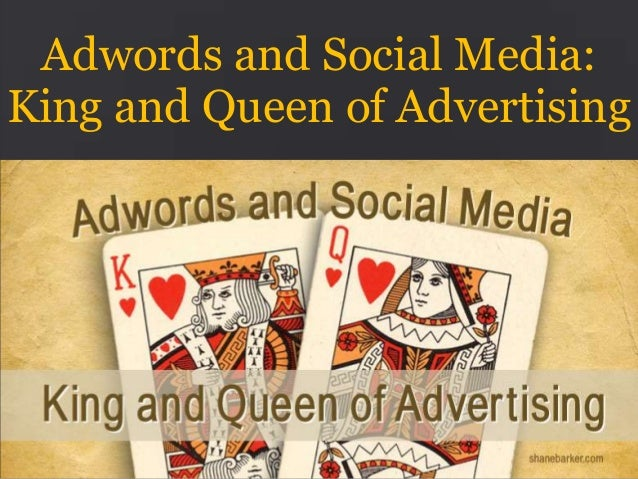 Adwords and Social Media: King and Queen of Advertising  www.shanebarker.com