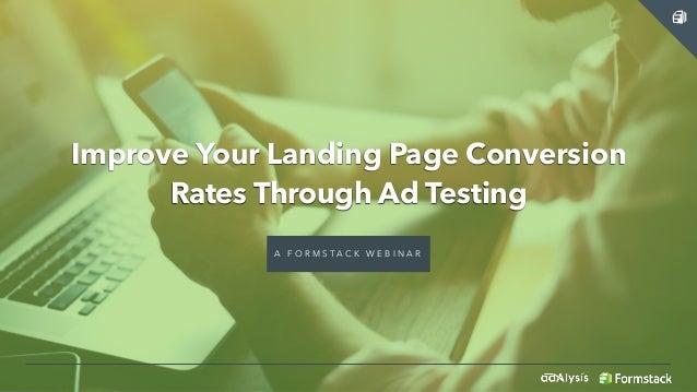 Improve Your Landing Page Conversion Rates Through Ad Testing A F O R M S T A C K W E B I N A R