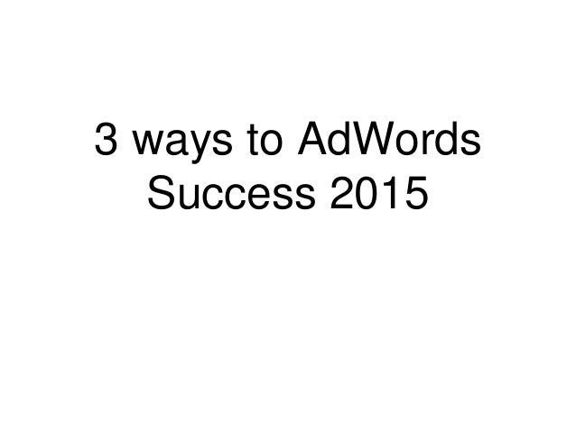 3 ways to AdWords Success 2015