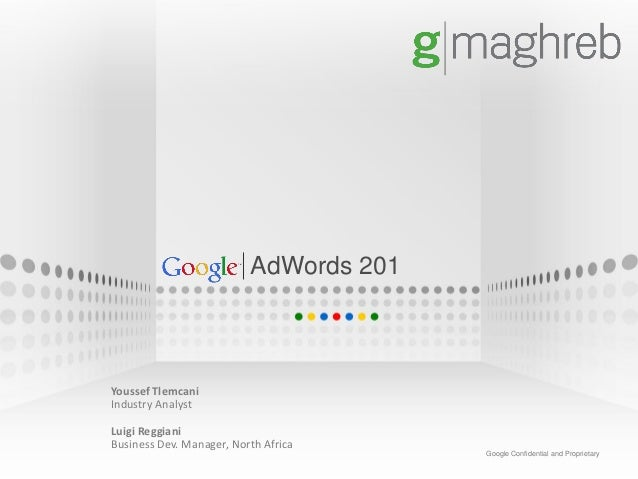 AdWords 201Youssef TlemcaniIndustry AnalystLuigi ReggianiBusiness Dev. Manager, North Africa                              ...