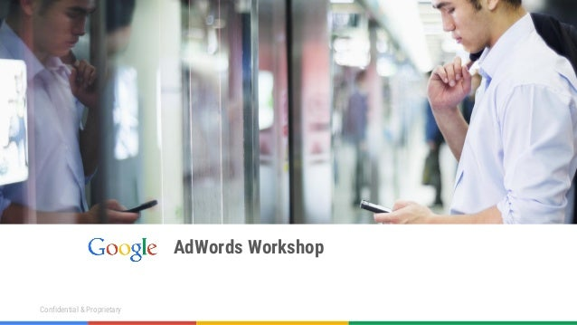 Confidential & ProprietaryConfidential & Proprietary AdWords Workshop