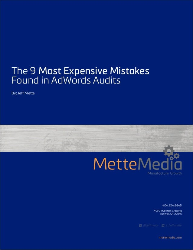 The 9 Most Expensive Mistakes Found in AdWords Audits By: Jeff Mette  404.624.6645    4030 Inverness Crossing Roswell, GA ...