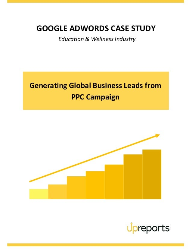 GOOGLE ADWORDS CASE STUDY Education & Wellness Industry Generating Global Business Leads from PPC Campaign