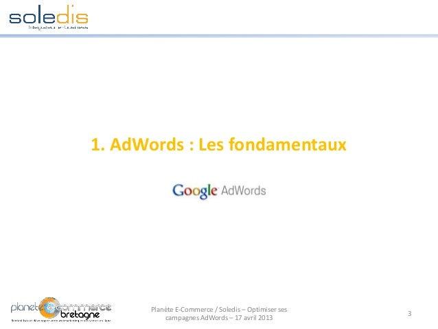 1. AdWords : Les fondamentaux3Planète E-Commerce / Soledis – Optimiser sescampagnes AdWords – 17 avril 2013