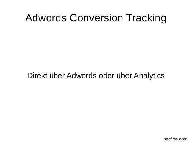 Adwords Conversion Tracking Direkt über Adwords oder über Analytics ppcflow.com