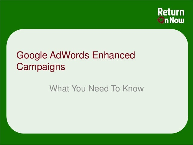 Google AdWords EnhancedCampaignsWhat You Need To Know