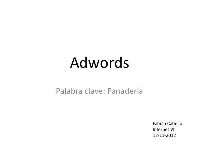 AdwordsPalabra clave: Panadería                           Fabián Cabello                           Internet VI            ...