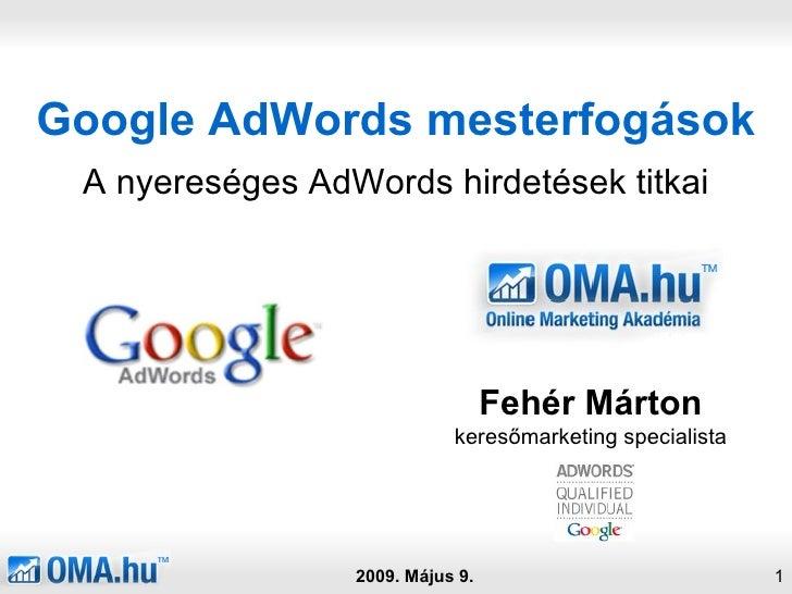 Google AdWords mesterfogások A nyereséges AdWords hirdetések titkai 2009. Május 9. Fehér Márton keresőmarketing specialista