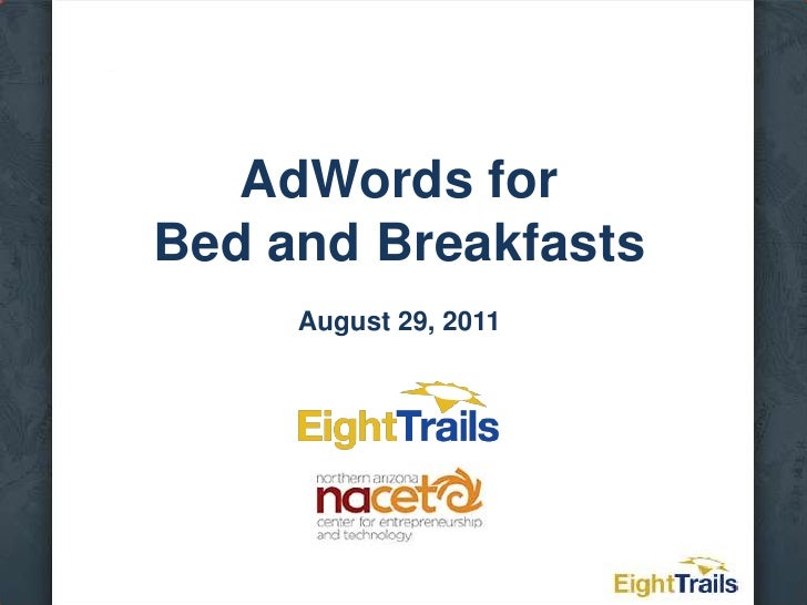 AdWords forBed and BreakfastsAugust 29, 2011<br />