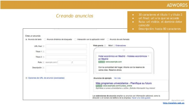 @analisisweb http://analisis-web.es ADWORDS Creando anuncios ● 30 caracteres el título 1 y título 2 ● url final: url a la ...
