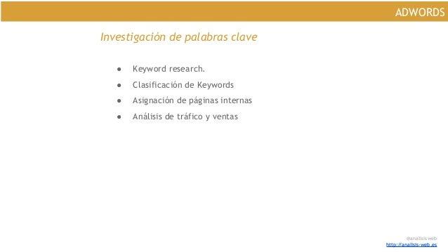 @analisisweb http://analisis-web.es ADWORDS Investigación de palabras clave ● Keyword research. ● Clasificación de Keyword...