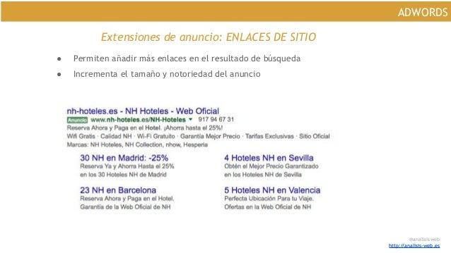 @analisisweb http://analisis-web.es ADWORDS Extensiones de anuncio: ENLACES DE SITIO ● Permiten añadir más enlaces en el r...