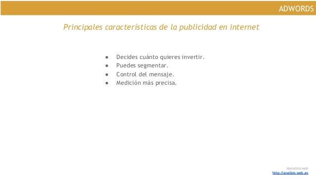 @analisisweb http://analisis-web.es ADWORDS Principales características de la publicidad en internet ● Decides cuánto quie...