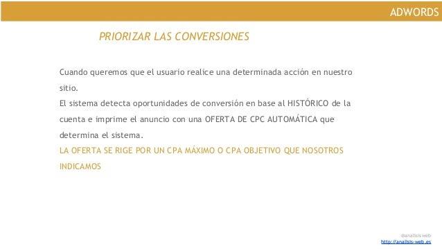 @analisisweb http://analisis-web.es ADWORDS PRIORIZAR LAS CONVERSIONES Cuando queremos que el usuario realice una determin...