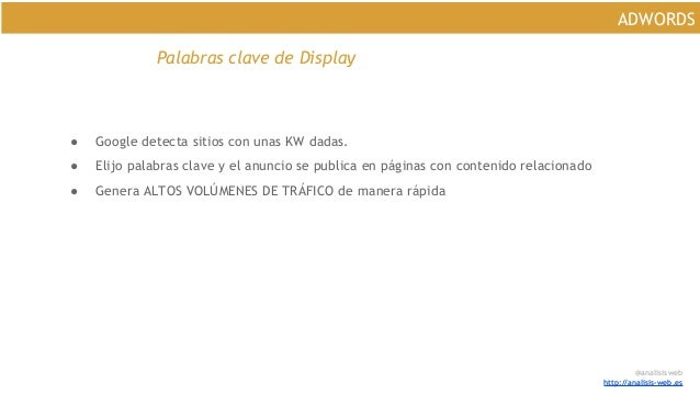 @analisisweb http://analisis-web.es ADWORDS Palabras clave de Display ● Google detecta sitios con unas KW dadas. ● Elijo p...