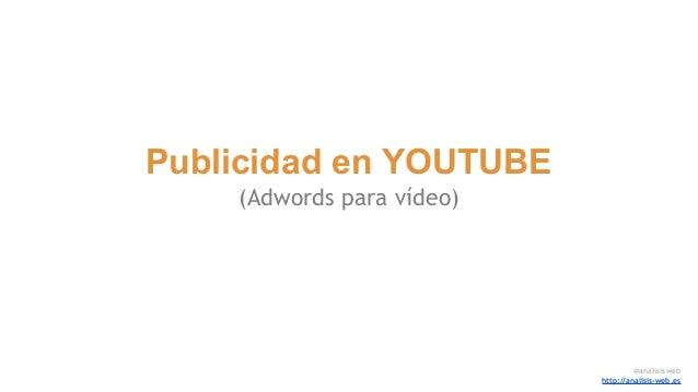 Publicidad en YOUTUBE (Adwords para vídeo) @analisisweb http://analisis-web.es