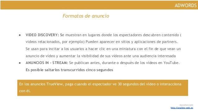 @analisisweb http://analisis-web.es ADWORDS Formatos de anuncio ● VIDEO DISCOVERY: Se muestran en lugares donde los espect...