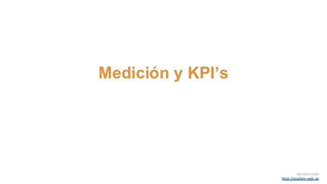 Medición y KPI's @analisisweb http://analisis-web.es