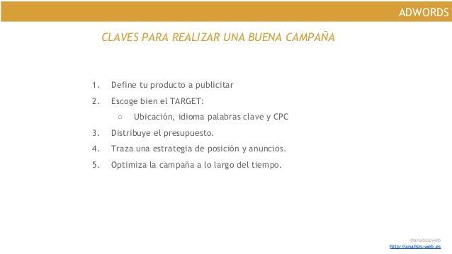 @analisisweb http://analisis-web.es ADWORDS CLAVES PARA REALIZAR UNA BUENA CAMPAÑA 1. Define tu producto a publicitar 2. E...