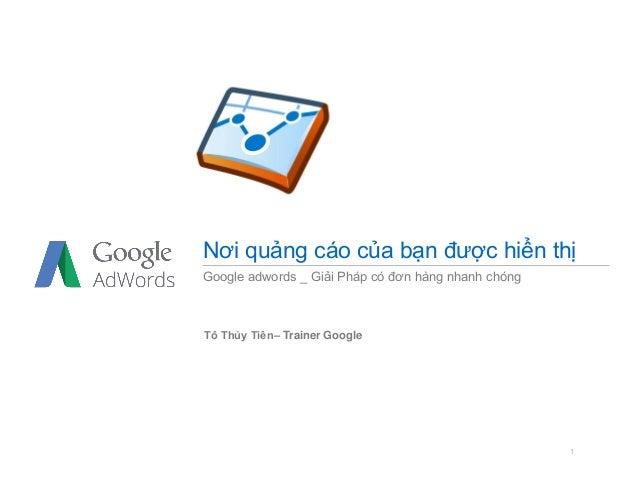 1 Nơi quảng cáo của bạn được hiển thị Google adwords _ Giải Pháp có đơn hàng nhanh chóng Tô Thủy Tiên– Trainer Google